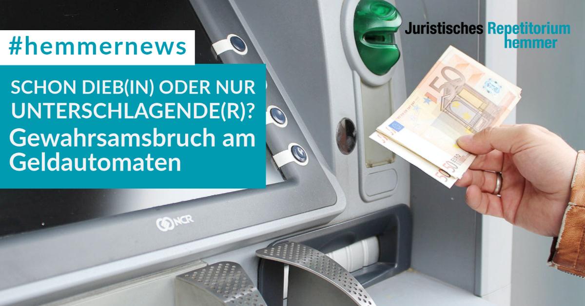 Schon Dieb(in) oder nur Unterschlagende(r)? Gewahrsamsbruch am Geldautomaten