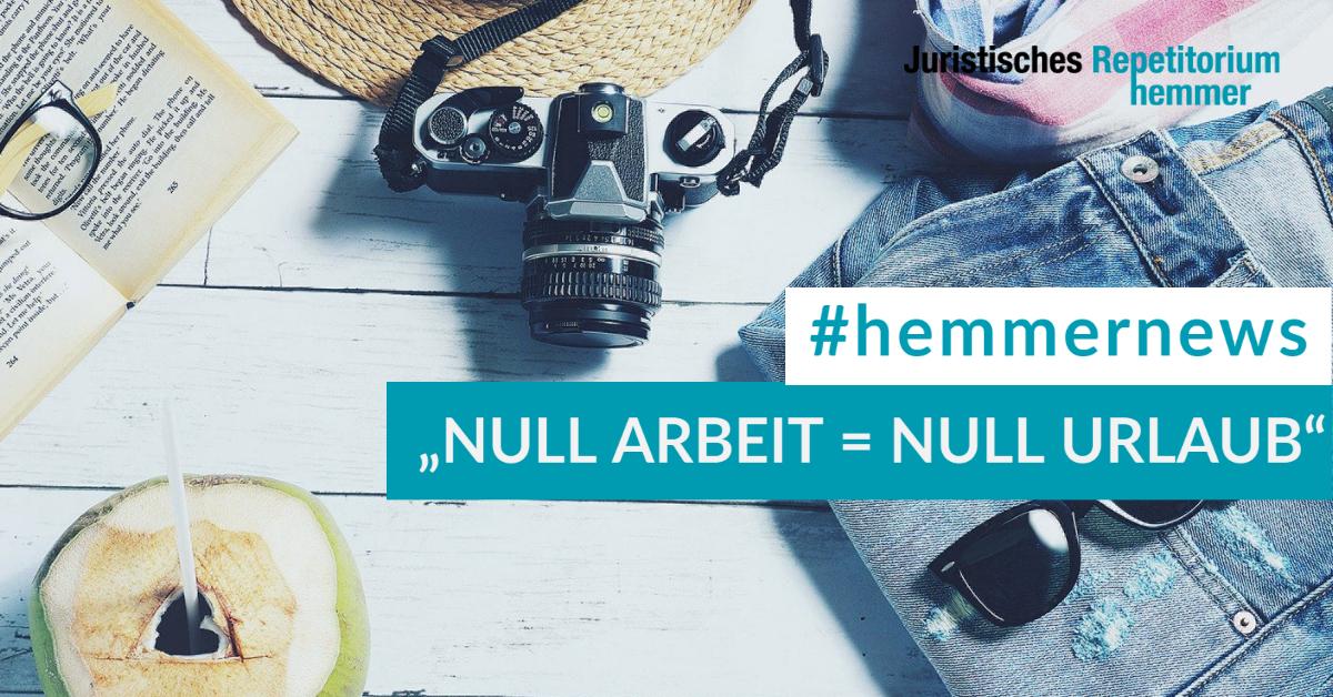 """""""Null Arbeit = null Urlaub"""" Kurzarbeit """"Null"""" kürzt den Urlaubsanspruch"""