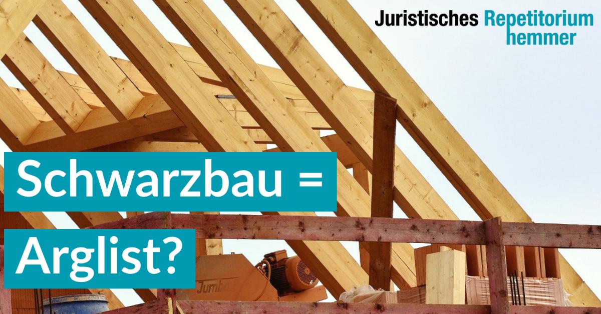 Schwarzbau = Arglist?