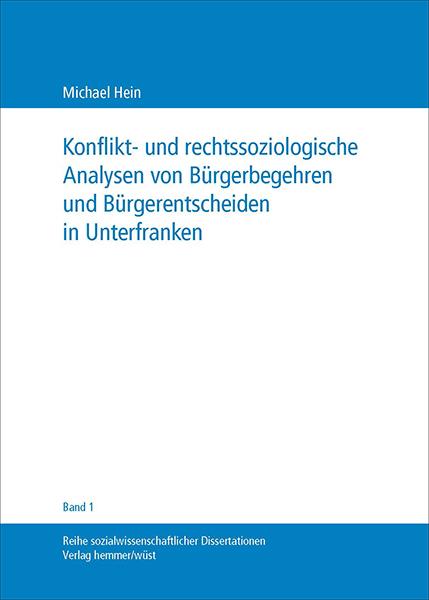 Band 01: Michael Hein - Konflikt- und rechtssoziologische Analysen von Bürgerbegehren und Bürgerentscheiden in Unterfranken
