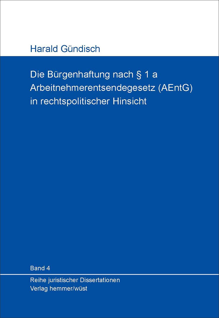 Band 04: Harald Gündisch - Die Bürgenhaftung nach § 1 a Arbeitnehmerentsendegesetz (AEntG) in rechtspolitischer Hinsicht