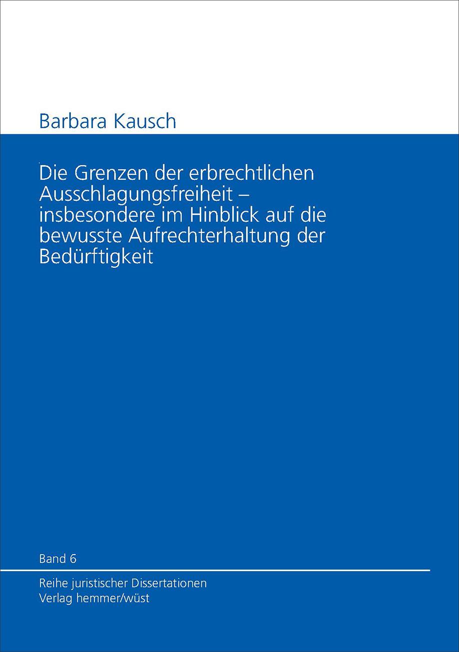 Band 06: Barbara Kausch - Die Grenzen der erbrechtlichen Ausschlagungsfreiheit insbesondere im Hinblick auf die bewusste Aufrechterhaltung der Bedürftigkeit