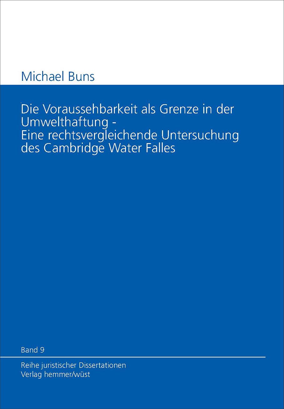 Band 09: Michael Buns - Die Voraussehbarkeit als Grenze in der Umwelthaftung - Eine rechtsvergleichende Untersuchung des Cambridge Water Falles