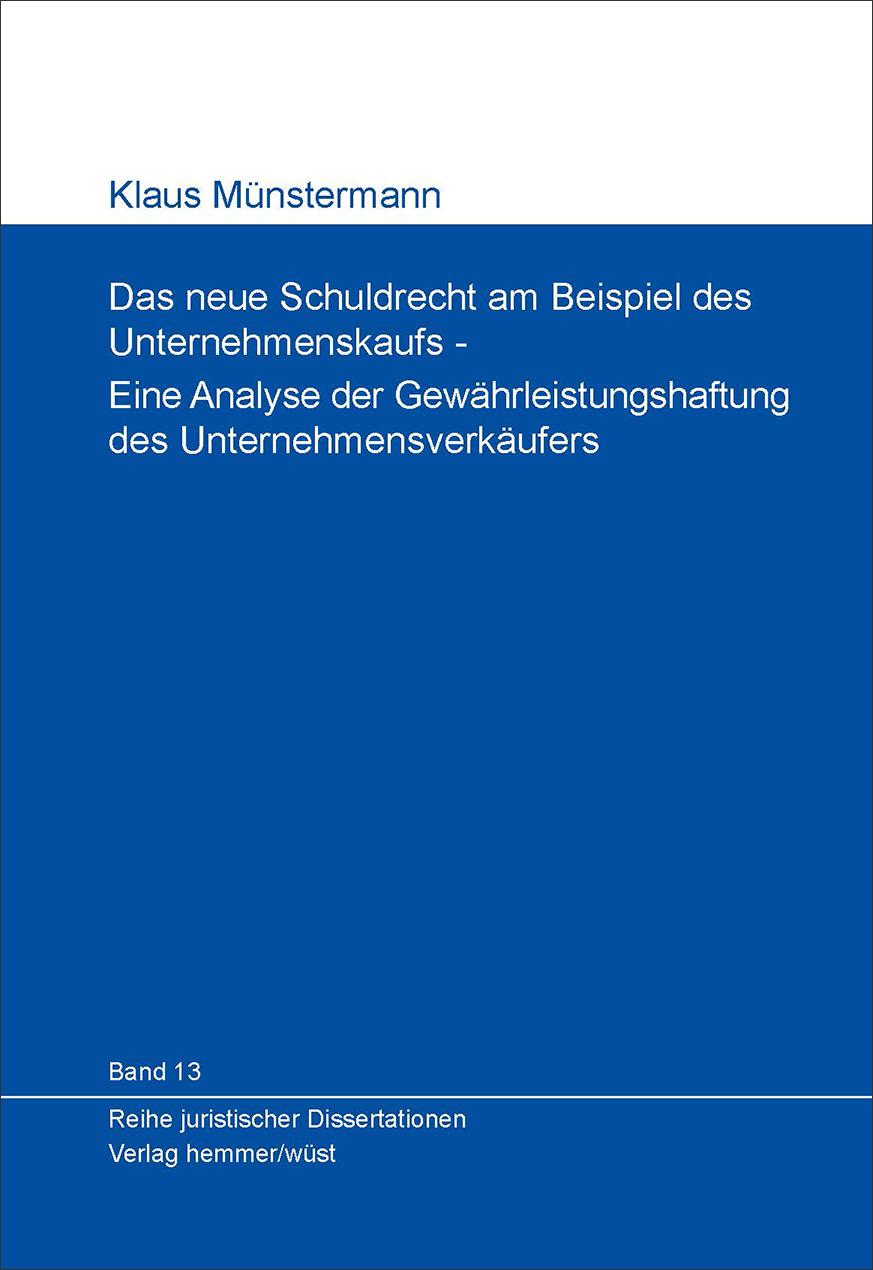 Band 13: Klaus Münstermann - Das neue Schuldrecht am Beispiel des Unternehmenskaufs - Eine Analyse der Gewährleistungshaftung des Unternehmensverkäufers