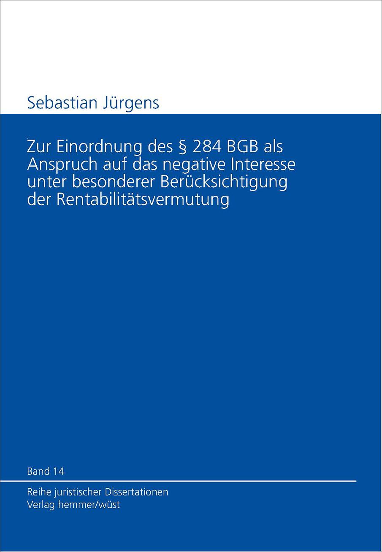 Band 14: Sebastian Jürgens - Zur Einordnung des § 284 BGB als Anspruch auf das negative Interesse unter besonderer Berücksichtigung der Rentabilitätsvermutung