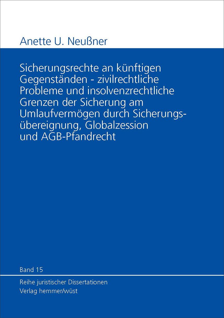 Band 15: Anette U. Neußner - Sicherungsrechte an künftigen Gegenständen - Zivilrechtliche Probleme und insolvenzrechtliche Grenzen der Sicherung am Umlaufvermögen durch Sicherungsübereignung Globalzession und AGB-Pfandrecht