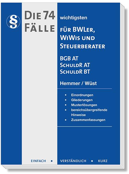 Die 74 wichtigsten Fälle für BWLer - BGB AT / Schuldrecht AT / Schuldrecht BT